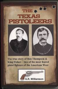 The Texas Pistoleers Ben Thompson and King Fisher