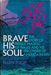 BRAVE HIS SOUL. The Story of Prince Madog of Wales and His Discovery of America in 1170