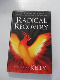 Radical Recovery: 12 Recovery Myths: The Addiction Survivor's Guide to the Twelve Steps
