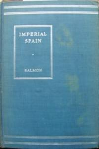 Imperial Spain: The Rise of the Empire and the Dawn of Modern Sea-Power