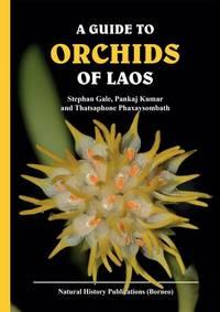 A Guide to The Orchids of Laos by   Pankaj Kumar & Thatsaphone Phaxaysombath Stephan Gale - Paperback - First edition - 2018 - from The Penang Bookshelf (SKU: LA6)