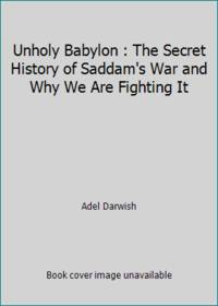 Unholy Babylon : The Secret History of Saddam's War and Why We Are Fighting It by Adel Darwish - Paperback - 1991 - from ThriftBooks (SKU: G0312065302I4N00)