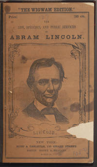 THE LIFE, SPEECHES, AND PUBLIC SERVICES OF ABRAHAM LINCOLN  TOGETHER WITH A SKETCH OF THE LIFE OF HANNIBAL HAMLIN.... THE EARLIEST LINCOLN BIOGRAPHY IN BOOK OR PAMPHLET FORM