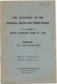 image of THE ACTIVITIES OF THE HAGANA, IRGUN AND STERN BANDS AS RECORDED IN BRITISH COMMAND PAPER No. 6873
