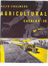 Allis Chalmers Agricultural Catalog # 35 - 1935 ( Facsimile Catalogue for Tractors, Threshers, Plows, Harrows,… by No Author / Allis Chalmers Agricultural Catalog # 35  - Paperback  - First Edition Thus  - 1992  - from Leonard Shoup  (SKU: 150972)
