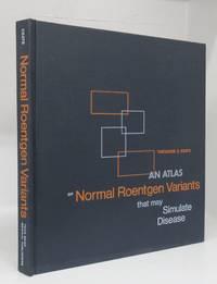 image of An Atlas of Normal Roentgen Variants that may Simulate Disease
