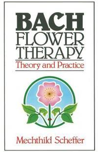 The Bach Flower Therapy : Theory and Practice