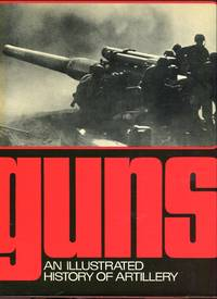 Guns: An Illustrated History of Artillery