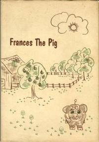 Frances The Pig by  Richard K Dedmon - Signed First Edition - 1974 - from Chris Hartmann, Bookseller and Biblio.co.uk