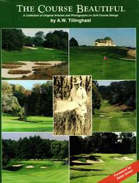 The Course Beautiful: A Collection of Original Articles and Photographs on Golf Course Design