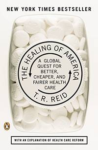 The Healing of America: A Global Quest for Better  Cheaper  and Fairer Health Care