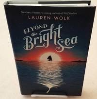 BEYOND THE BRIGHT SEA by  LAUREN Wolk - First edition, First Printing - 2017 - from Windy Hill Books and Biblio.com