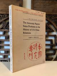 The Amerasia Papers: Some Problems in the History of US-China Relations -- Signed Copy; China Research Monogrpahs Number Seven
