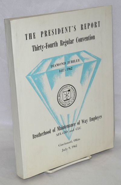 Detroit, MI: Brotherhood of Maintenance of Way Employes, 1962. xxxi, 199, 129, 242p., wraps, illus.,...