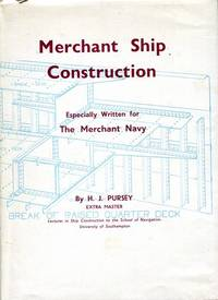 Merchant Ship Construction Especially written for the Merchant Navy. HJ Pursey Extra Master Lecturer in Ship Construction to the School of Navigation University of Southampton.