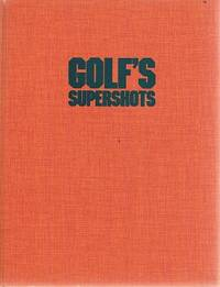 Golf's Supershots: How The Pros Played Them-how You Can Play Them