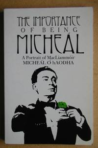 The Importance of Being Micheal. A Portrait of MacLiammoir.