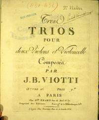 Trois trios pour deux violons et violoncelle (Viotti). Six trios pour deux violons et basse (Viotti). Six trios pour deux violons et violoncelle (Pleyel).