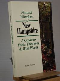 Natural Wonders of New Hampshire: A Guide to Parks, Preserves & Wild Places
