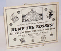An injury to one is an injury to all! Dump the bosses! An IWW calendar for 1988
