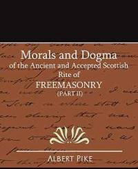 image of Morals and Dogma of the Ancient and Accepted Scottish Rite of FreeMasonry (Part II)