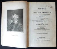 The Works of Flavius Josephus Including three dissertations concerning Jesus Christ, John the...