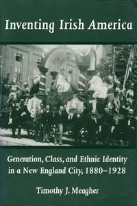 Inventing Irish America: Generation, Class, and Ethnic Identity in a New England City, 1880-1928 (The Irish in America)