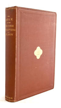 The Larvae of the British Lepidoptera and their Food Plants by Owen S Wilson - 1st Edition - 1880 - from E C Books (SKU: 032542)