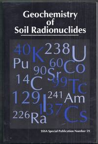 Geochemistry of Soil Radionuclides. SSSA Special Publication Number 59