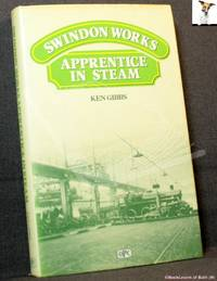 image of Reminiscences as Office Boy and Apprentice at Swindon Railway Works, 1944-1951: The Sights, Sounds, Smells, Personalities and Jobs Remembered with Nostalgia from Steam Days