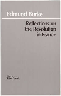 Reflections on the Revolution in France (Hackett Classics)