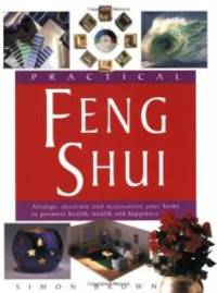 image of Practical Feng Shui: Arrange, Decorate and Accessorize Your Home to Promote Health, Wealth and Happiness