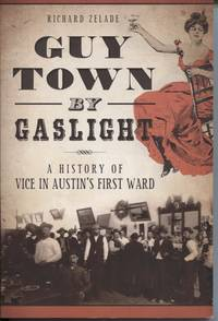 Guy Town By Gaslight A History of Vice in Austin's First Ward