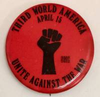 Third World America / Unite against the war / April 15 / SMC [pinback button] by Student Mobilization Committee - 1970 - from Bolerium Books Inc., ABAA/ILAB and Biblio.com