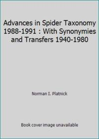 Advances in Spider Taxonomy 1988-1991 : With Synonymies and Transfers 1940-1980 by Norman I. Platnick - Hardcover - 1993 - from ThriftBooks and Biblio.com