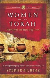 Women of the Torah: Matriarchs and Heroes of Israel (AncientFuture Bible Study: Experience...