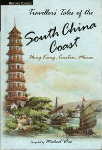 Travellers\' Tales of the South China Coast: Hong Kong, Canton, Macao