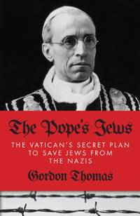 The Pope's Jews: The Vatican's Secret Plans to Save the Jews from the Nazis