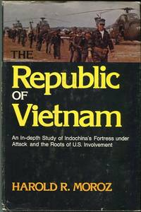 The Republic of Vietnam: An In Depth Study of Indochina's Fortress Under Attack and the Roots of U.S. Involvement