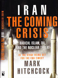 Iran The Coming Crisis Radical Islam, Oil, and the Nuclear Threat by  Mark Hitchcock - Hardcover - Book Club (BCE/BOMC)  - 2006 - from BOOX and Biblio.co.uk