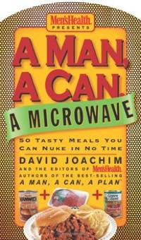 A Man, a Can, a Microwave 50 Tasty Meals You Can Nuke in No Time (Man, a Can... Series)