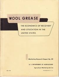 image of Wool Grease.  The Economics of Recovery and Utilization In the United States.  Marketing Research Report No. 89  [SCARCE]
