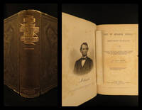 Life of Abraham Lincoln, sixteenth President of the United States: containing his early history and political career; together with the speeches, messages, proclamations and other official documents illustrative of his eventful administration