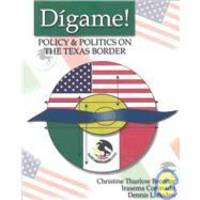 DIGAME!  POLITICS AND POLICY ON THE TEXAS BORDER