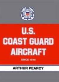 U. S. Coast Guard Aircraft since 1916 by Arthur Pearcy - 1991