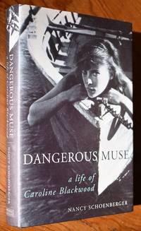 DANGEROUS MUSE A Life Of Caroline Blackwood