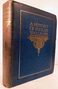 image of A History of English Wallpaper 1509-1914