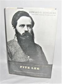 Fitz Lee:  A Military Biography of Major General Fitzhugh Lee, C.S.A. by Edward G. Longacre - First Edition - 2005 - from Books About The South and Biblio.com