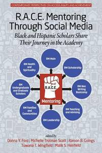R.A.C.E. Mentoring Through Social Media : Black and Hispanic Scholars Share Their Journey in the...