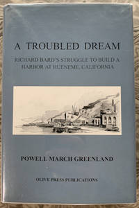 A Troubled Dream: Richard Bard's Struggle to Build a Harbor at Hueneme, California